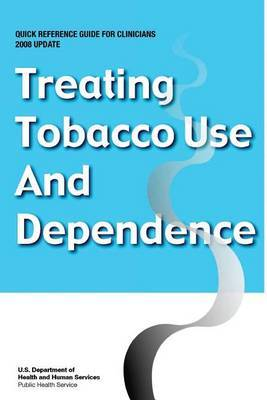 Treating Tobacco Use and Dependence - Quick Reference Guide for Clinicians: 2008 Update