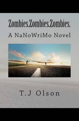 Zombies.Zombies.Zombies.: A Nanowrimo Novel