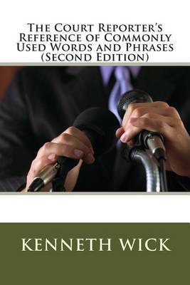 The Court Reporter's Reference of Commonly Used Words and Phrases: (Second Edition)