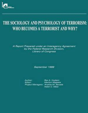 The Sociology and Psychology of Terrorism: Who Becomes a Terrorist and Why
