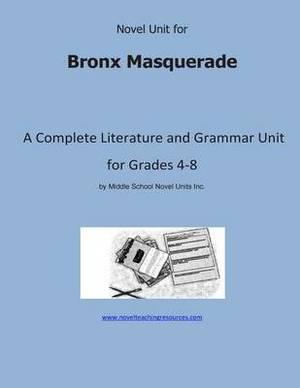 Novel Unit for Bronx Masquerade: A Complete Literature and Grammar Unit for Grades 4-8