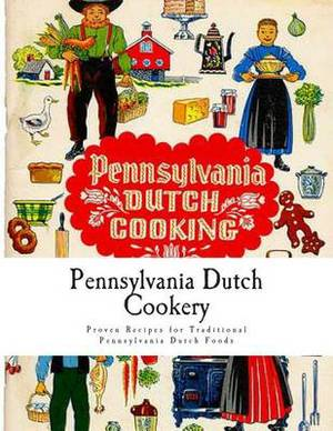 Pennsylvania Dutch Cookery: Proven Recipes for Traditional Pennsylvania Dutch Foods