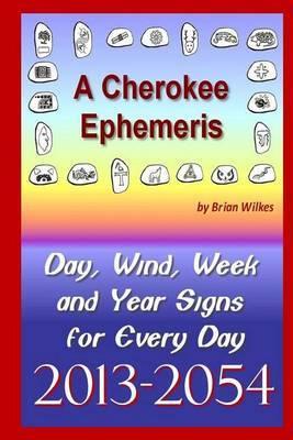 A Cherokee Ephemeris 13: Calculating Your Cherokee Calendar Birth Date, 2013-2054