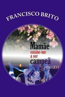 Mamae Ensine-Me a Ser Campea: Mamae Ensine-Me a Ser Campea