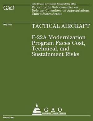 Tactical Aircraft F22a: F-22a Modernization Program Faces Cost, Technical, and Sustainment Risks