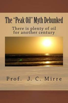 The Peak Oil Myth Debunked: There Is Plenty of Oil for Another Century