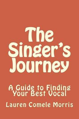 The Singer's Journey: A Guide to Finding Your Best Vocal