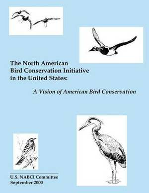 The North American Bird Conservation Initiative in the United States: A Vision of American Bird Conservation