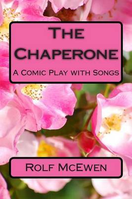 The Chaperone: A Comic Play with Songs