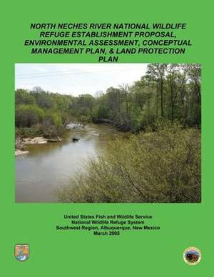 North Neches River National Wildlife Refuge Establishment Proposal, Environment Assessment, Conceptual Management Plan and Land Protection Plan