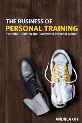 The Business of Personal Training: Essential Guide for the Successful Personal Trainer