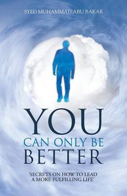 You Can Only Be Better: Secrets on How to Leading a More Fulfilling Life.