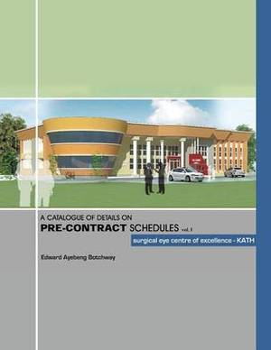 A Catalogue of Details on Pre-contract Schedules: surgical eye centre of excellence - KATH