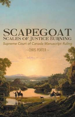 Scapegoat - Scales of Justice Burning: Supreme Court of Canada Manuscript Ruling