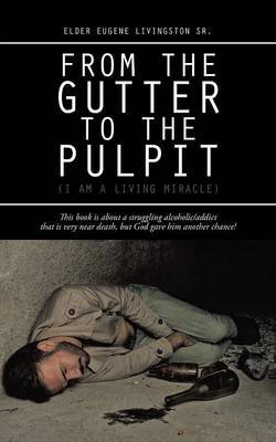 From the Gutter to the Pulpit: (i Am a Living Miracle)