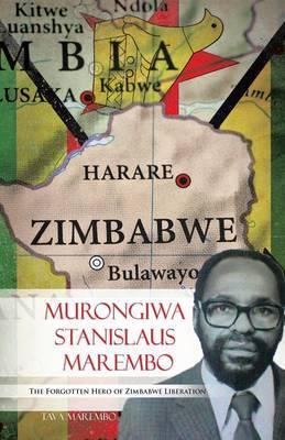 Murongiwa Stanislaus Marembo: The Forgotten Hero of Zimbabwe Liberation