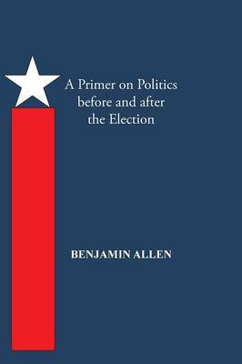 A Primer on Politics Before and After the Election: Part One: The Campaign Is All about the Candidate. Part Two: Thoughts of an Elected Official