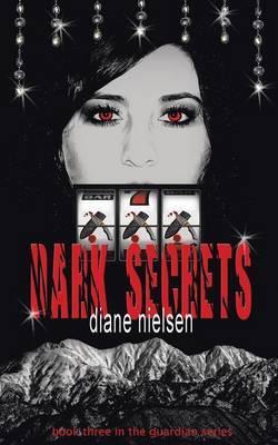 Dark Secrets: Book Three in the Guardian Series