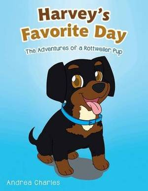 Harvey's Favorite Day: The Adventures of a Rottweiler Pup