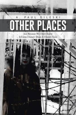 Other Places: Just Because We Don't Know It Exists Doesn't Mean It Doesn't Exist