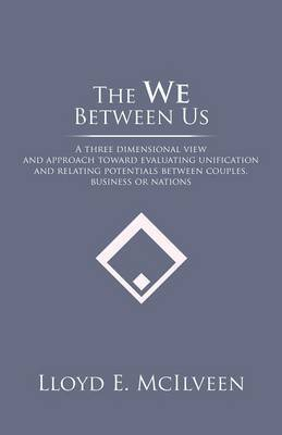 The We Between Us: A Three Dimensional View and Approach Toward Evaluating Unification and Relating Potentials Between Couples, Business