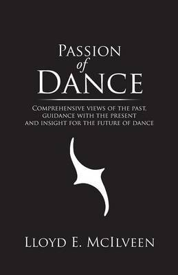 Passion of Dance: Comprehensive Views of the Past, Guidance with the Present and Insight for the Future of Dance