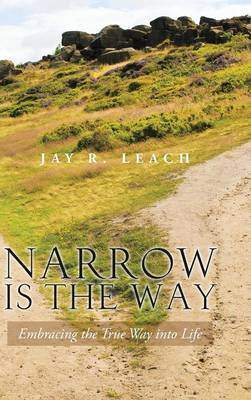 Narrow Is the Way: Embracing the True Way Into Life