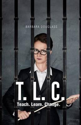 T. L. C.: Teach. Learn. Change.