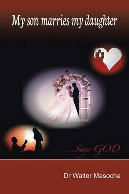 My Son Marries My Daughter: ...Says God
