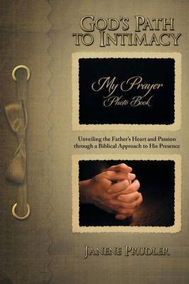 God's Path to Intimacy: Unveiling the Father's Heart and Passion Through a Biblical Approach to His Presence