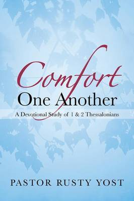 Comfort One Another: A Devotional Study of 1 & 2 Thessalonians