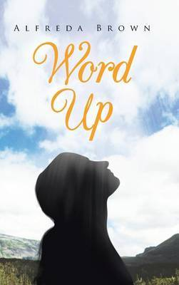 Word Up: Inspirations, Meditations, and Prayers to Help You Face Challenges in Life