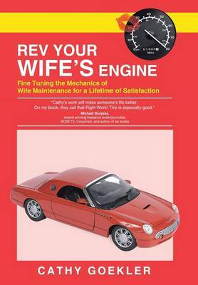 REV Your Wife's Engine: Fine Tuning the Mechanics of Wife Maintenance for a Lifetime of Satisfaction
