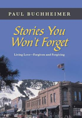 Stories You Won't Forget: Living Love-Forgiven and Forgiving