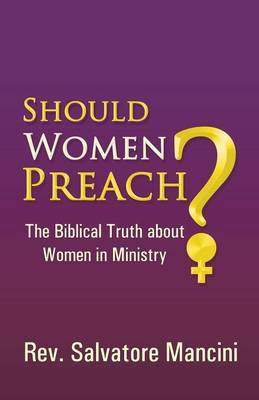 Should Women Preach?: The Biblical Truth about Women in Ministry