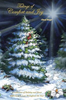 Tidings of Comfort and Joy: A Collection of Holiday and Heart Reflections to Last Throughout the Year