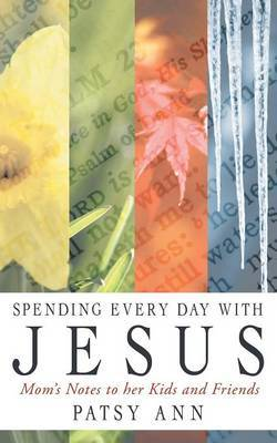 Spending Every Day with Jesus: Mom's Notes to Her Kids and Friends