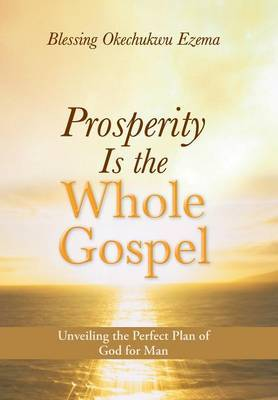 Prosperity Is the Whole Gospel: Unveiling the Perfect Plan of God for Man
