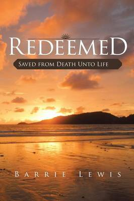 Redeemed: Saved from Death Unto Life