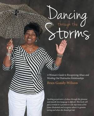 Dancing Through the Storms: A Woman's Guide to Recognizing Abuse and Weeding Out Destructive Relationships