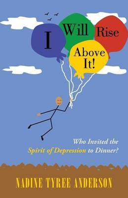 I Will Rise Above It!: Who Invited the Spirit of Depression to Dinner?