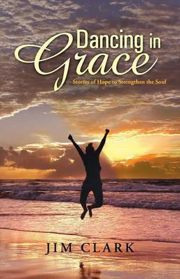 Dancing in Grace: Stories of Hope to Strengthen the Soul