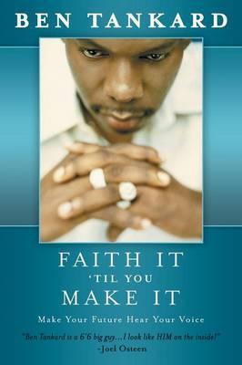 Faith It 'Til You Make It: Make Your Future Hear Your Voice