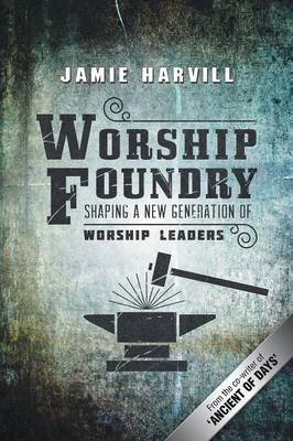 Worship Foundry: Shaping a New Generation of Worship Leaders