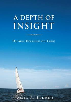 A Depth of Insight: One Man's Discipleship with Christ