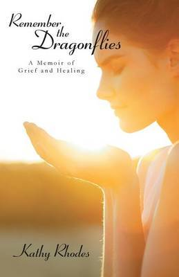 Remember the Dragonflies: A Memoir of Grief and Healing