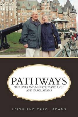 Pathways: The Lives and Ministries of Leigh and Carol Adams