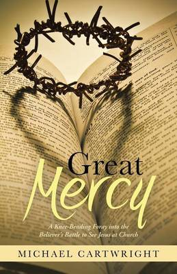 Great Mercy: A Knee-Bending Foray Into the Believer's Battle to See Jesus at Church