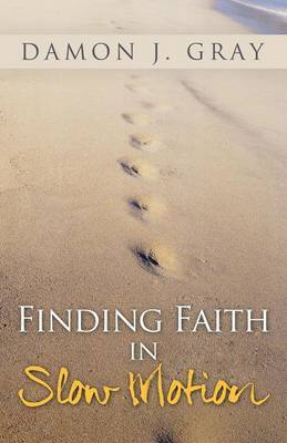 Finding Faith in Slow Motion