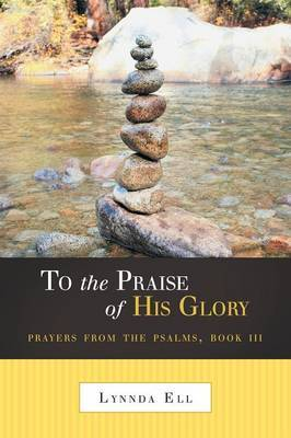 To the Praise of His Glory: Prayers from the Psalms, Book III